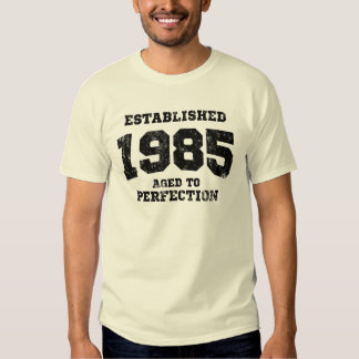 Established 1985 aged to perfection tees