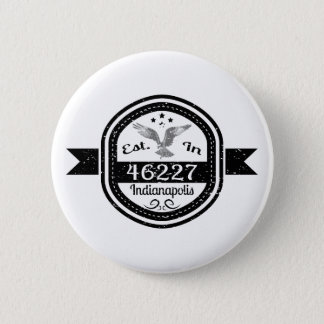 Established In 46227 Indianapolis 6 Cm Round Badge