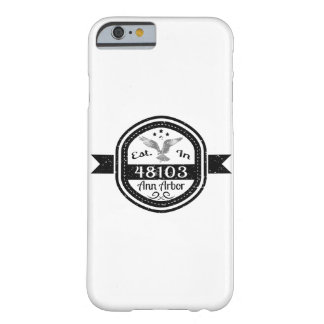 Established In 48103 Ann Arbor Barely There iPhone 6 Case