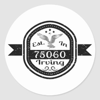Established In 75060 Irving Classic Round Sticker