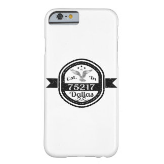 Established In 75217 Dallas Barely There iPhone 6 Case