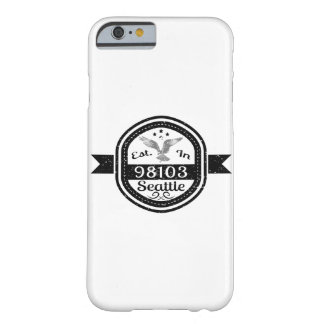 Established In 98103 Seattle Barely There iPhone 6 Case
