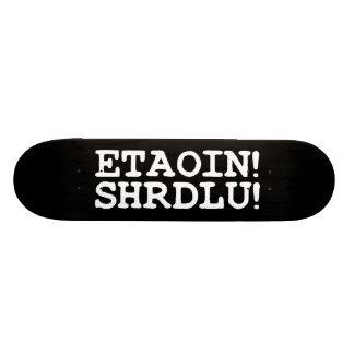 ETAOIN! SHRDLU! CUSTOM SKATE BOARD