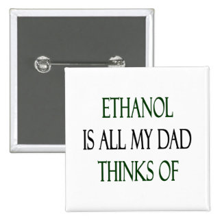 Ethanol Is All My Dad Thinks Of Pins