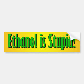 Ethanol is Stupid Bumper Sticker