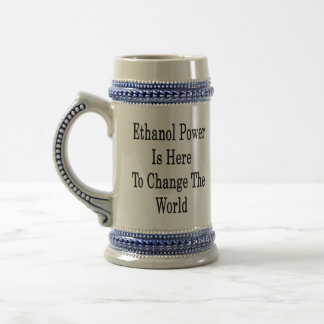Ethanol Power Is Here To Change The World Mugs