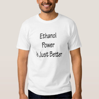 Ethanol Power Is Just Better T Shirts