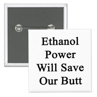 Ethanol Power Will Save Our Butt Pin
