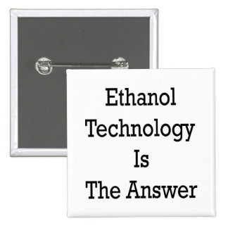 Ethanol Technology Is The Answer Pinback Buttons