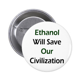 Ethanol Will Save Our Civilization Pinback Button