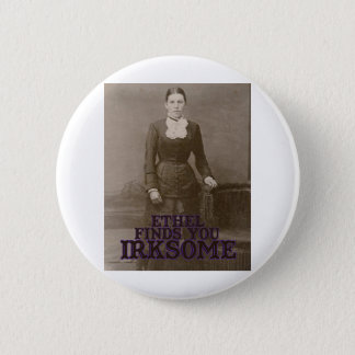 Ethel finds you irksome 6 cm round badge