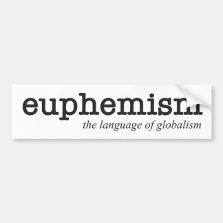 Euphemism.  The language of globalism. Bumper Sticker