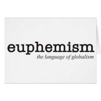 Euphemism.  The language of globalism. Card
