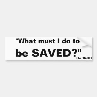 "Evangelistic ""What must I do to be saved?"" sticker Bumper Sticker"