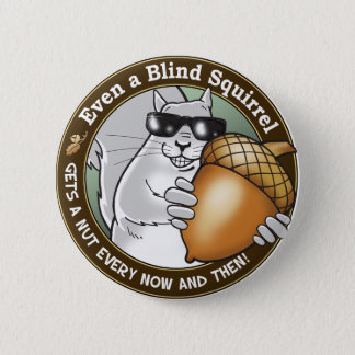 Even a Blind Squirrel gets a nut every now & then 6 Cm Round Badge