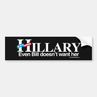 Even Bill doesn't want her - Anti-Hillary - white  Bumper Sticker
