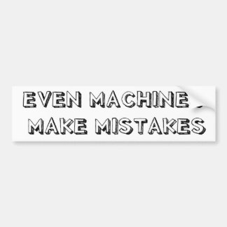 Even Machines Make Mistakes Bumper Sticker Car Bumper Sticker
