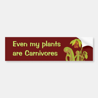 Even my plants are Carnivores Bumper Sticker