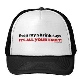 Even My Shrink Says It's All Your Fault! Cap