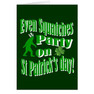 Even Squatches party on St Patrick s day Greeting Card