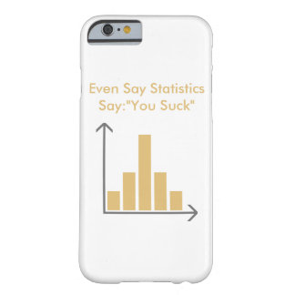 "Even Statistics say ""You Suck "" Barely There iPhone 6 Case"