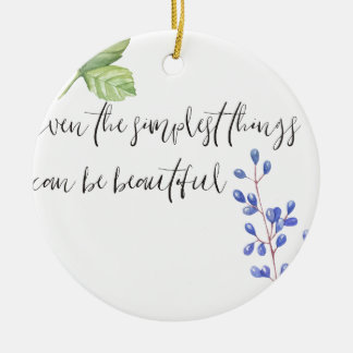 Even the simplest things. ceramic ornament