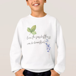 Even the simplest things. sweatshirt