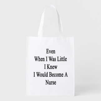 Even When I Was Little I Knew I Would Become A Nur Grocery Bags