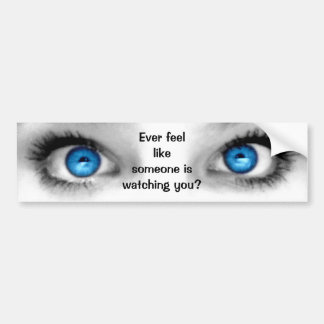 Ever Feel Like...Some Watching You Bumper Sticker
