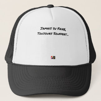 EVER KNOWN TO MAKE, ALWAYS SUFFERED - Word games Trucker Hat