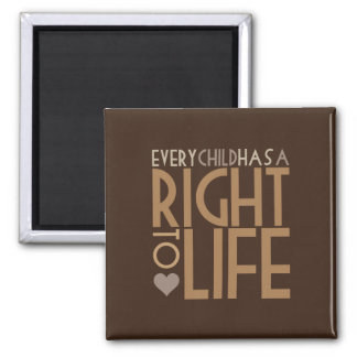Every Child has a RIGHT TO LIFE Magnet