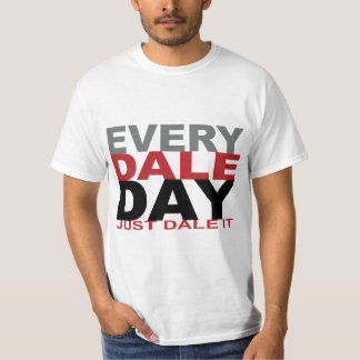 Every Dale Day T-shirt