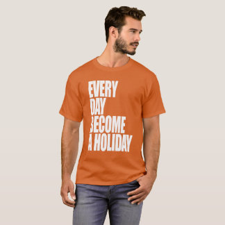 Every Day Become a Holiday - Victor Krause Tee