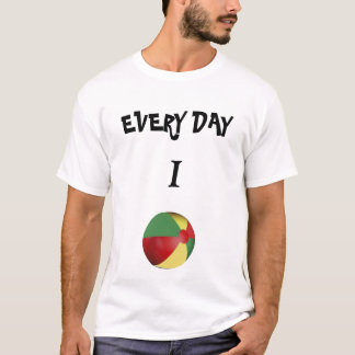 Every Day I Ball T-Shirt