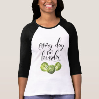 Every Day I'm Brusselin', Punny T-Shirt