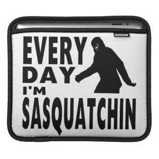 Every Day I'm Sasquatchin Sleeves For iPads