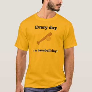 Every Day Is A Baseball Day T-Shirt