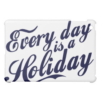 Every day is a Holiday iPad Mini Cases