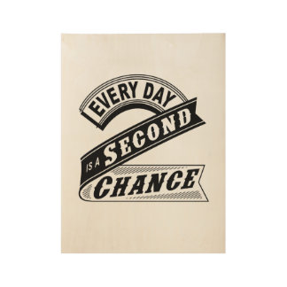 Every Day Is A Second Chance. Wood Poster