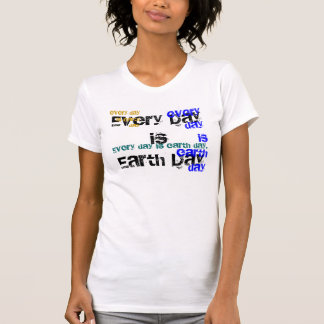 Every Day Is Earth Day Environment T-Shirt