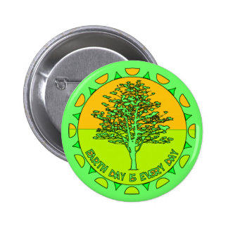 Every Day Is Earth Day Pinback Buttons