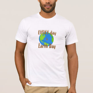EVERY day is Earth Day t-shirt EDT!