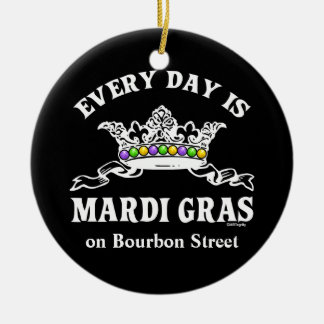 Every Day is Mardi Gras custom designed Ceramic Ornament