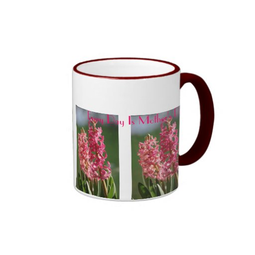Every Day is Mother's Day, pink Hyacinth Mug