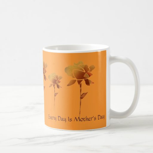 Every Day Is Mother's Day, Roses, Roses Coffee Mug