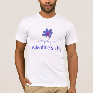 Every day is Valentine's Day T-Shirt