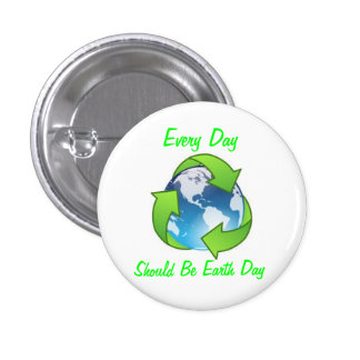Every Day Should be Earth Day Buttons
