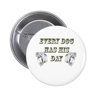 Every Dog Has His Day Pinback Button