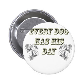 Every Dog Has His Day Pin