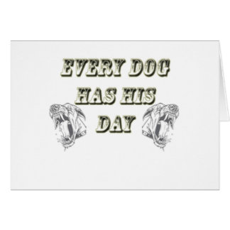 Every Dog Has His Day Greeting Card